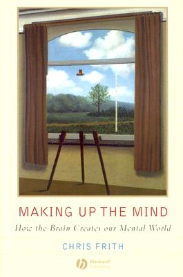 Image for Making up the Mind: How the Brain Creates Our Mental World