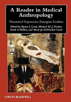 Image for A Reader in Medical Anthropology: Theoretical Trajectories, Emergent Realities (Blackwell Anthologies in Social and Cultural Anthropology)