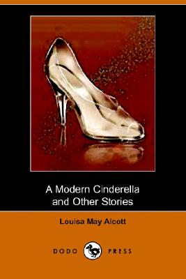 A Modern Cinderella and Other Stories (Dodo Press), Alcott, Louisa May