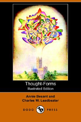 Thought-Forms: Illustrated Edition, Besant, Annie Wood; Leadbeater, C. W.