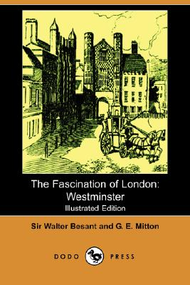 The Fascination of London: Westminster, Besant, Walter; Mitton, G. E.; Smith, Mrs A. Murray