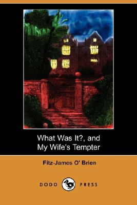 What Was It?, and My Wife's Tempter (Dodo Press), O' Brien, Fitz-James