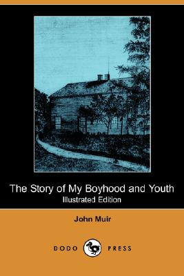 The Story of My Boyhood and Youth (Illustrated Edition) (Dodo Press), Muir, John