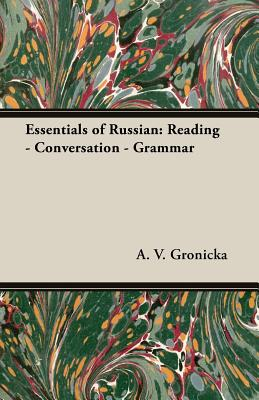 Essentials of Russian: Reading - Conversation - Grammar, A. V. Gronicka