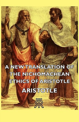 Image for A New Translation of the Nichomachean Ethics of Aristotle