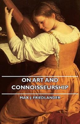 On Art and Connoisseurship, Friedlander, Max J.