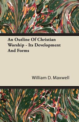 Image for An Outline Of Christian Worship - Its Development And Forms