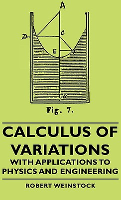 Calculus of Variations - With Applications to Physics and Engineering (International Series in Pure and Applied Mathematics), Weinstock, Robert