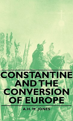Constantine and the Conversion of Europe, Jones, A. H. M.