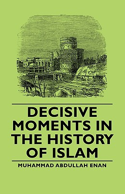 Decisive Moments in the History of Islam, Abdullah Enan, Muhammad