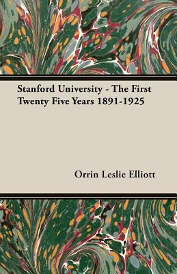 Stanford University - The First Twenty Five Years 1891-1925, Elliott, Orrin Leslie