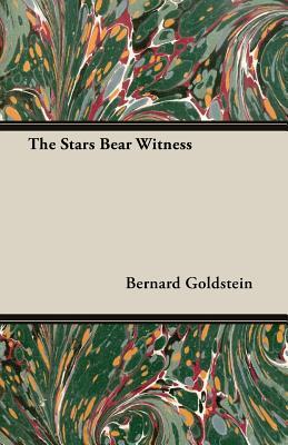 The Stars Bear Witness, Bernard Goldstein (Author)