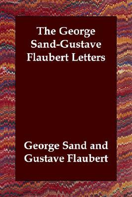 The George Sand-Gustave Flaubert Letters, Sand, George; Flaubert, Gustave