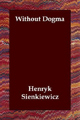 Without Dogma, Sienkiewicz, Henryk