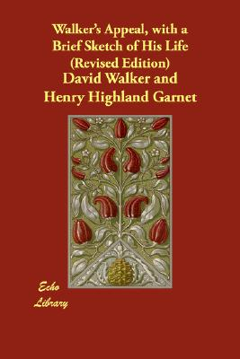 Walker's Appeal, with a Brief Sketch of His Life (Revised Edition), Walker, David; Garnet, Henry Highland