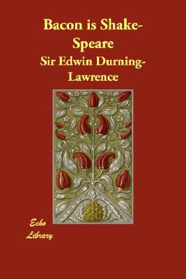 Bacon is Shake-Speare, Durning-Lawrence, Sir Edwin