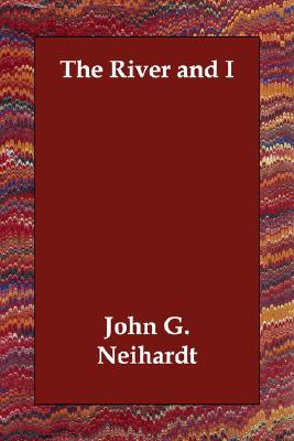 The River and I, Neihardt, John G.