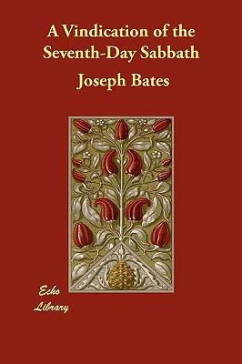 A Vindication of the Seventh-Day Sabbath, Bates, Joseph