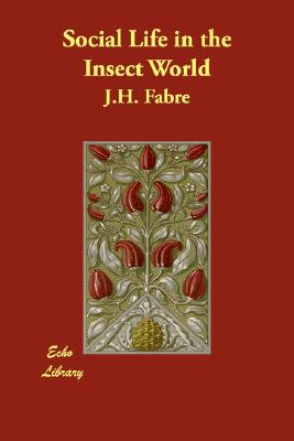 Social Life in the Insect World, Fabre, J.H.