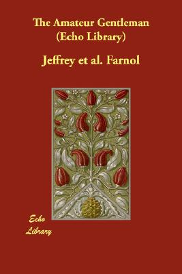 The Amateur Gentleman (Echo Library), Farnol, Jeffrey et al.