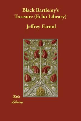 Black Bartlemy's Treasure (Echo Library), Farnol, Jeffrey