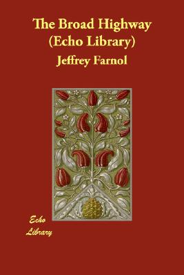 The Broad Highway (Echo Library), Farnol, Jeffrey