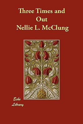 Three Times and Out, McClung, Nellie L.