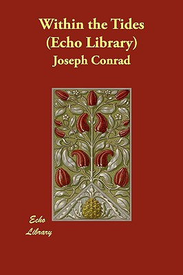 Within the Tides (Echo Library), Conrad, Joseph