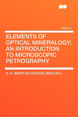 Elements of Optical Mineralogy; an Introduction to Microscopic Petrography Volume 1, Winchell, N. H. (Newton Horace)