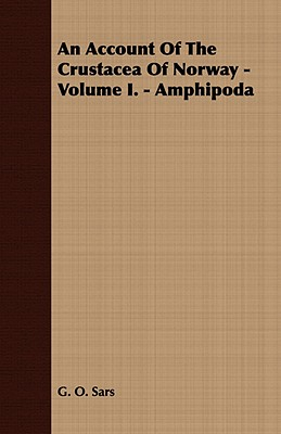 1: An Account Of The Crustacea Of Norway - Volume I. - Amphipoda, Sars, G. O.