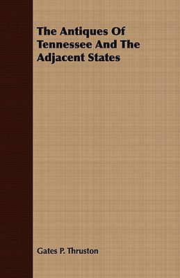 The Antiques Of Tennessee And The Adjacent States, Thruston, Gates P.
