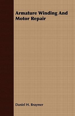 Armature Winding And Motor Repair, Braymer, Daniel H.