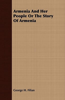 Armenia And Her People Or The Story Of Armenia, Filian, George H.