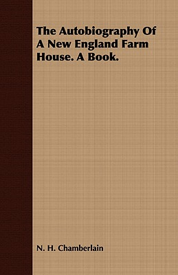 The Autobiography of a New England Farm House. a Book., Chamberlain, N. H.