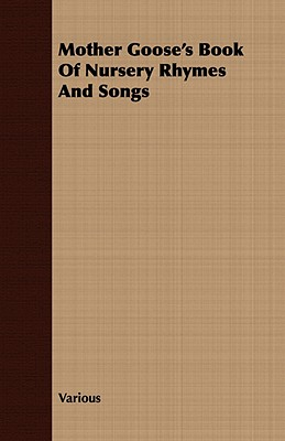 Mother Goose's Book of Nursery Rhymes and Songs, Various