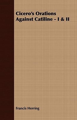 Cicero's Orations Against Catiline - I & II, Herring, Francis