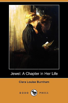 Jewel: A Chapter in Her Life (Dodo Press), Burnham, Clara Louise