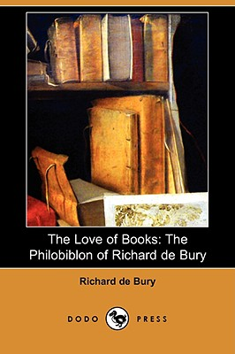 The Love of Books: The Philobiblon of Richard de Bury (Dodo Press), Bury, Richard De