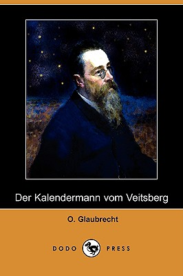 Der Kalendermann Vom Veitsberg (Dodo Press) (German Edition), Glaubrecht, O.