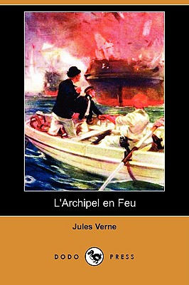 L'Archipel En Feu (Dodo Press) (French Edition), Verne, Jules