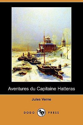 Aventures Du Capitaine Hatteras (Dodo Press), Verne, Jules