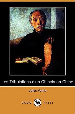 Les Tribulations D'Un Chinois En Chine (Dodo Press) (French Edition), Verne, Jules
