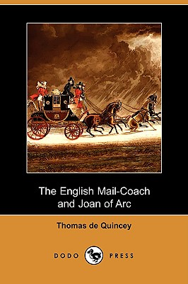 The English Mail-Coach and Joan of Arc (Dodo Press), de Quincey, Thomas