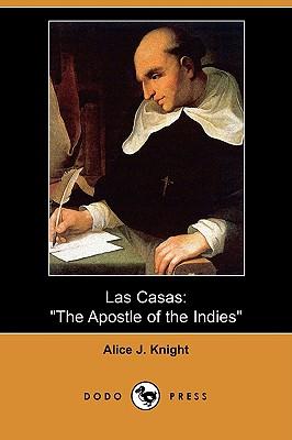 Las Casas: The Apostle of the Indies (Dodo Press), Knight, Alice J.