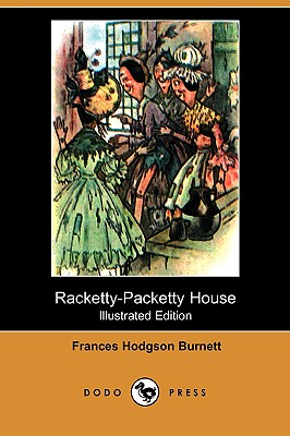 Racketty-Packetty House (Illustrated Edition) (Dodo Press), Burnett, Frances Hodgson