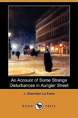 An Account of Some Strange Disturbances in Aungier Street (Dodo Press), Le Fanu, Joseph Sheridan