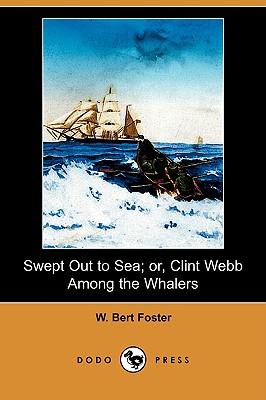 Swept Out to Sea; Or, Clint Webb Among the Whalers (Dodo Press), Jerome, Jerome Klapka; Foster, W. Bert