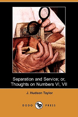 Separation and Service; Or, Thoughts on Numbers VI, VII (Dodo Press), Taylor, J. Hudson