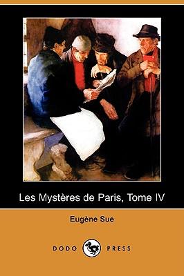 4: Les Mysteres de Paris, Tome IV (Dodo Press) (French Edition), Sue, Eugene