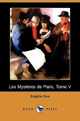 5: Les Mysteres de Paris, Tome V (Dodo Press) (French Edition), Sue, Eugene